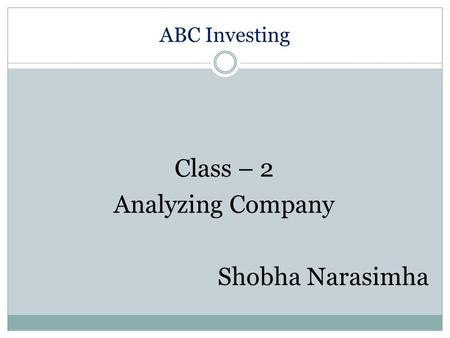 ABC Investing Class – 2 Analyzing Company Shobha Narasimha.