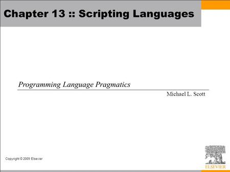 Copyright © 2009 Elsevier Chapter 13 :: <strong>Scripting</strong> Languages Programming Language Pragmatics Michael L. Scott.