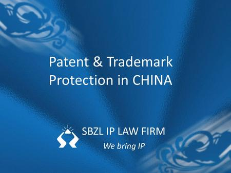 SBZL IP LAW FIRM We bring IP Patent & Trademark Protection in CHINA.
