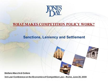 Sanctions, Leniency and Settlement WHAT MAKES COMPETITION POLICY WORK? Stefano Macchi di Cellere 3rd Lear Conference on the Economics of Competition Law.