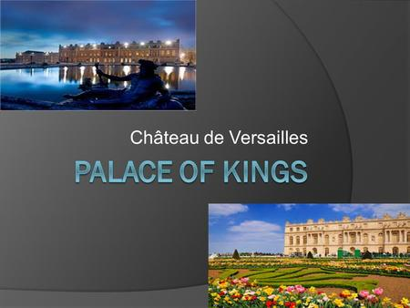 Château de Versailles. Dates Importantes  1624 Louis the XIII ordered a hunting lodge built at Versailles.  1632 Louis XIII obtained what was named.