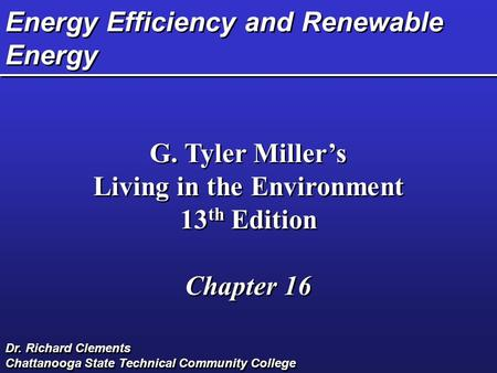 Energy Efficiency and Renewable Energy G. Tyler Miller's Living in the Environment 13 th Edition Chapter 16 G. Tyler Miller's Living in the Environment.