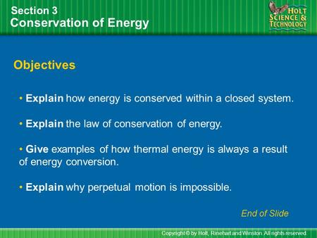 Conservation of Energy Section 3 Objectives Explain how energy is conserved within a closed system. Explain the law of conservation of energy. Give examples.