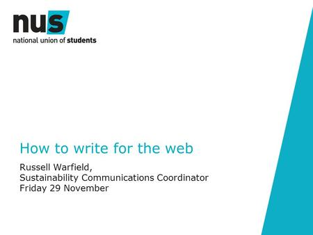 V How to write for the web Russell Warfield, Sustainability Communications Coordinator Friday 29 November.