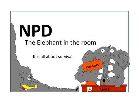 NPD The Elephant in the room Peanuts IMAGE It is all about survival.