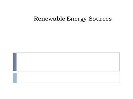 Renewable Energy Sources. Anticipatory Guide Turn to p.130 in your book and begin filling out Renewable Resources notes. Inexhaustible energy sources.