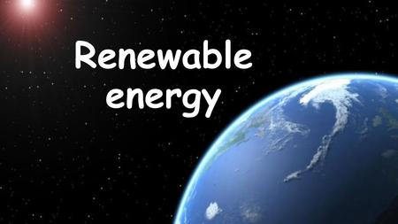 Renewable energy. Energy exists freely in nature. Some of them exist infinitely (never run out, called RENEWABLE), the rest have finite amounts (they.