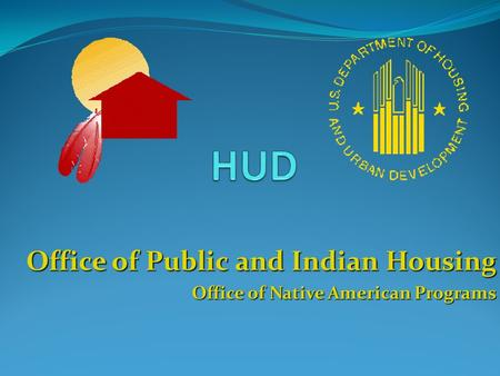 Office of Public and Indian Housing Office of Native American Programs.