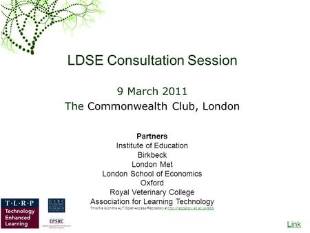 LDSE Consultation Session 9 March 2011 The Commonwealth Club, London Partners Institute of Education Birkbeck London Met London School of Economics Oxford.