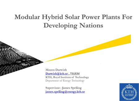 Modular Hybrid Solar Power Plants For Developing Nations Mazen Darwish TSUEM KTH, Royal Institute of Technology Department.