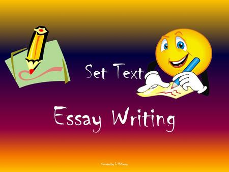 Set Text Essay Writing Created by L McCarry. Set Text In your exam you will have to write an essay based on the play 'Lovers,' this is called the Set.