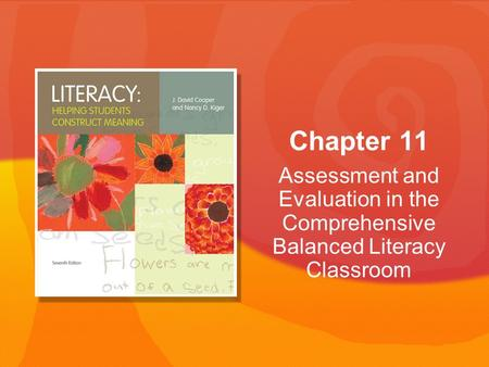 Assessment and Evaluation in the Comprehensive Balanced Literacy Classroom Chapter 11.
