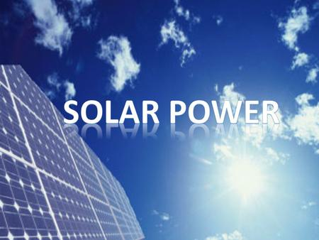 Advantages of Solar Power It has become relatively a new source of energy that is arguably the most importance source of energy for the future because.