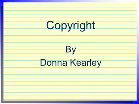 Copyright By Donna Kearley. Video Copyright Rules  Must Meet All Four Rules: 1. Must be shown in a classroom 2. Must be shown by teachers or students.