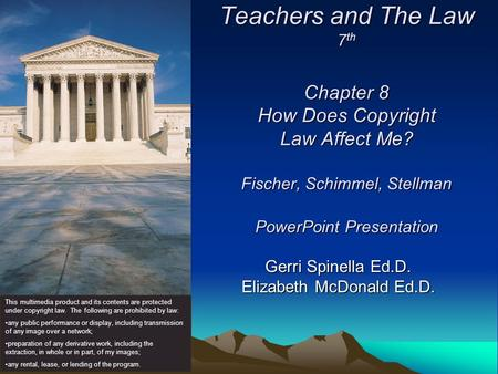 Teachers and The Law 7 th Chapter 8 How Does Copyright Law Affect Me? Fischer, Schimmel, Stellman PowerPoint Presentation Gerri Spinella Ed.D. Elizabeth.