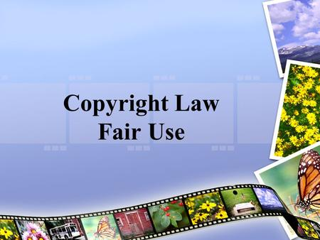 Copyright Law Fair Use. First let's see how much you know.  30/copyright/quiz.htmhttp://www.csus.edu/indiv/p/peachj/edte2.
