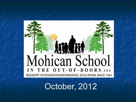 October, 2012. Mohican Outdoor School Founded in 1961 to provide education for a better environment…