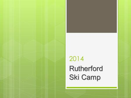 2014 Rutherford Ski Camp. Agenda  Focus  Teachers attending  Dates of camp  Accommodation  Location of camp and surrounding activities  Gear list.