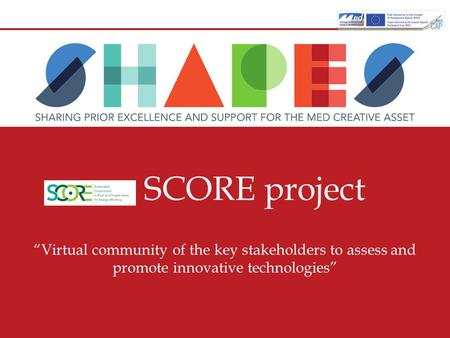 "SCORE project ""Virtual community of the key stakeholders to assess and promote innovative technologies"""