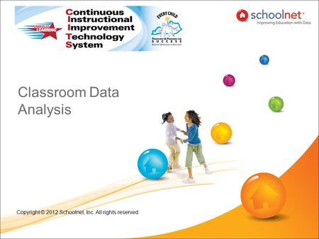 Classroom Data Analysis Copyright © 2012 Schoolnet, Inc. All rights reserved.