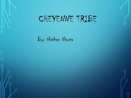CHEYENNE TRIBE By: Nathan Nauta LIVE The Cheyenne Indians were far-ranging people, especially once they acquired horses. By the time the Americans met.