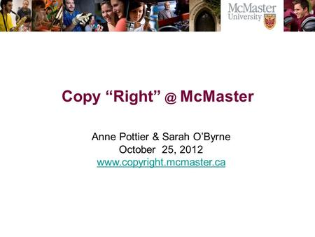 The Campaign for McMaster University Copy McMaster Anne Pottier & Sarah O'Byrne October 25, 2012