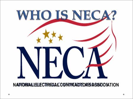 NATIONAL ELECTRICAL CONTRACTORS ASSOCIATION. Organized in 1901 119 chapters in the U.S. and abroad Nearly 4000 contractor members The voice of a 100 billion.