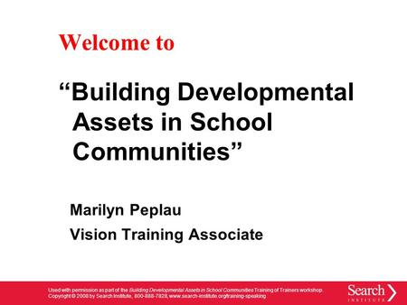 Used with permission as part of the Building Developmental Assets in School Communities Training of Trainers workshop. Copyright © 2008 by Search Institute,