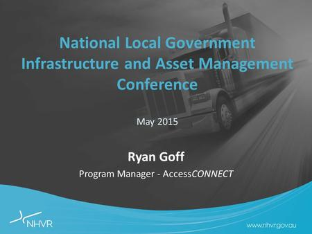 National Local Government Infrastructure and Asset Management Conference May 2015 Ryan Goff Program Manager - AccessCONNECT.