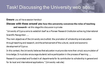 Task! Discussing the University web site… Ensure you all have session handout Discuss with those around you how this university conceives the roles of.