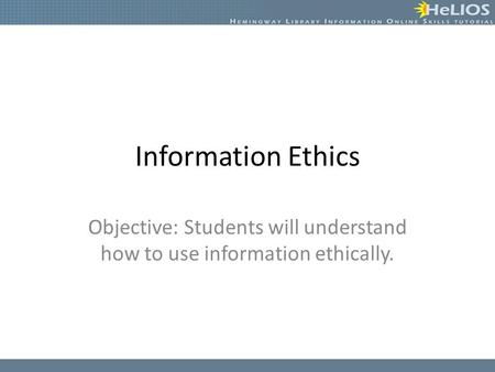 Information Ethics Objective: Students will understand how to use information ethically.