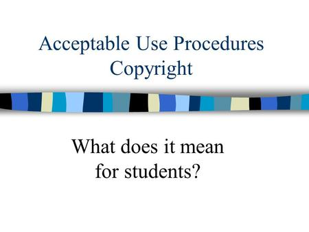 Acceptable Use Procedures Copyright What does it mean for students?