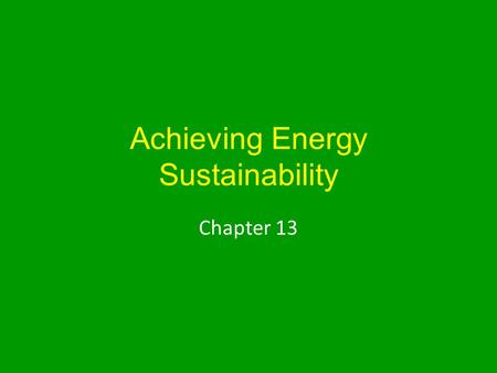 Achieving <strong>Energy</strong> Sustainability Chapter 13. Current <strong>Energy</strong> Usage Global <strong>Energy</strong> Use US <strong>Energy</strong> Use.