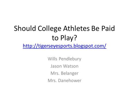 Should College Athletes Be Paid to Play?   Wills Pendlebury Jason Watson Mrs. Belanger.