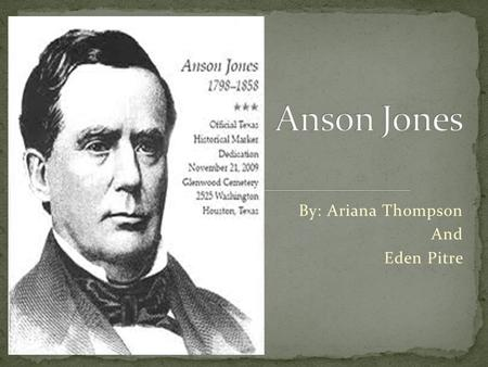 By: Ariana Thompson And Eden Pitre Jones was born on January 20, 1798, in Great Barrington, Massachusetts. In 1820, Jones was licensed as a doctor by.