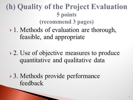  1. Methods of evaluation are thorough, feasible, and appropriate  2. Use of objective measures to produce quantitative and qualitative data  3. Methods.