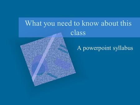 What you need to know about this class A powerpoint syllabus.
