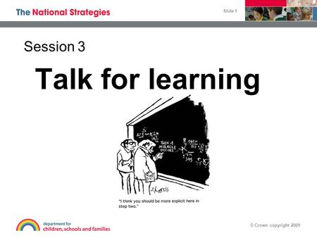Slide 1 © Crown copyright 2009 Talk for learning Session 3.
