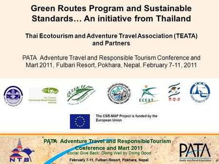 Green Routes Program and Sustainable Standards… An initiative from Thailand Thai Ecotourism and Adventure Travel Association (TEATA) and Partners PATA.