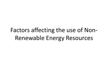 Factors affecting the use of Non- Renewable Energy Resources.