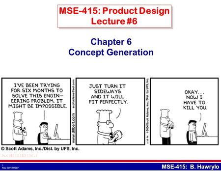 1 Rev: 02/12/2007 MSE-415: B. Hawrylo Chapter 6 Concept Generation MSE-415: Product Design Lecture #6.