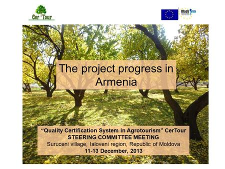 """Quality Certification System in Agrotourism"" CerTour STEERING COMMITTEE MEETING Suruceni village, Ialoveni region, Republic of Moldova 11-13 December,"