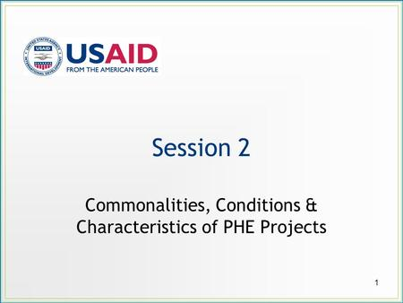 Session 2 Commonalities, Conditions & Characteristics of PHE Projects 1.