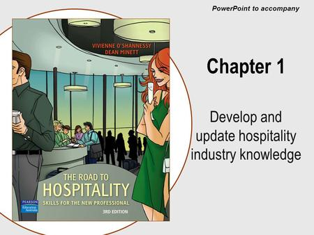 PowerPoint to accompany Chapter 1 Develop and update hospitality industry knowledge.