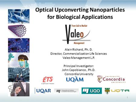1 Optical Upconverting Nanoparticles for Biological Applications Alain Richard, Ph. D. Director, Commercialization Life Sciences Valeo Management L.P.