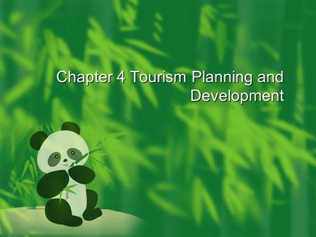 Chapter 4 Tourism Planning and Development. Learning Objectives  Explain the reasons & purposes for tourism planning.  Identify the barriers to tourism.