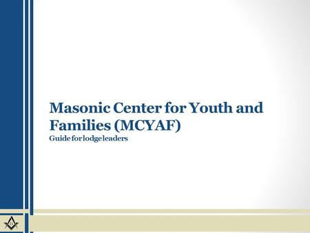 Masonic Center for Youth and Families (MCYAF) Guide for lodge leaders.