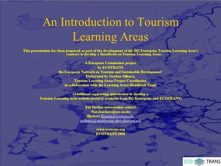 An Introduction to Tourism Learning Areas This presentation has been prepared as part of the development of the DG Enterprise Tourism Learning Area's contract.