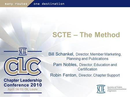 SCTE – The Method Bill Schankel, Director, Member Marketing, Planning and Publications Pam Nobles, Director, Education and Certification Robin Fenton,
