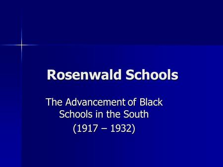 Rosenwald Schools The Advancement of Black Schools in the South (1917 – 1932)